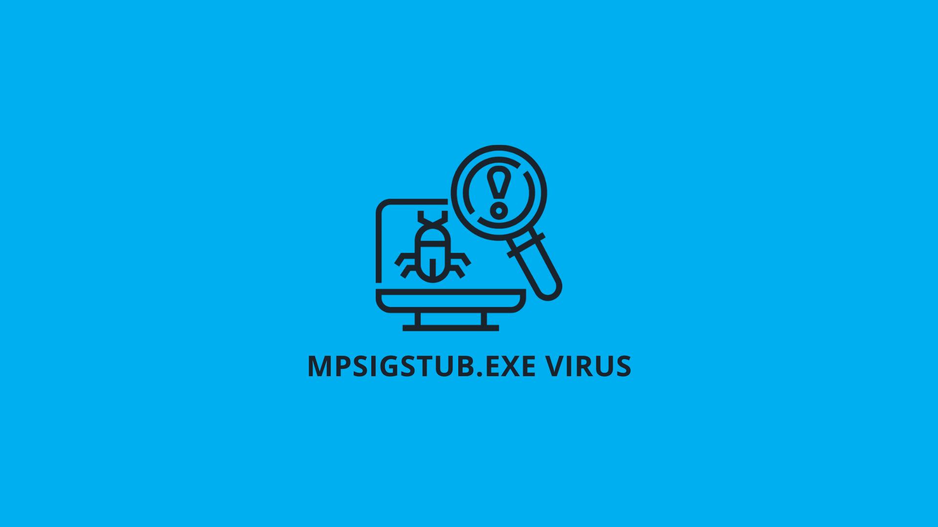 MPSigStub.exe Virus