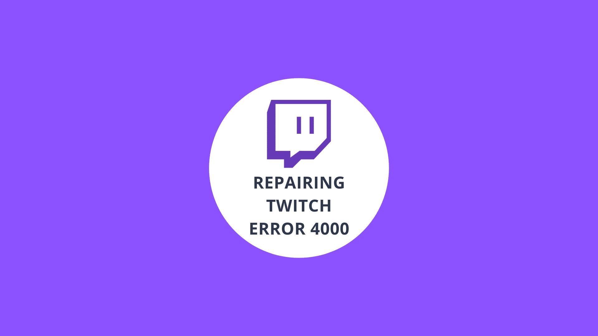Repairing Twitch Error 4000