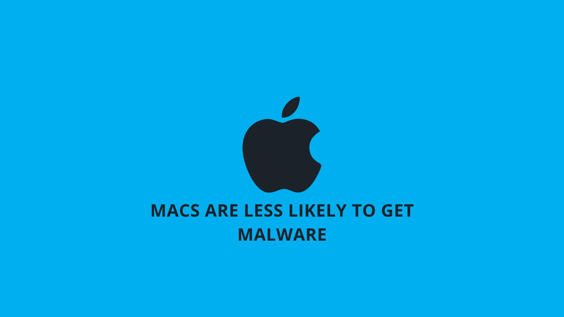 Macs Are Less Likely to Get Malware