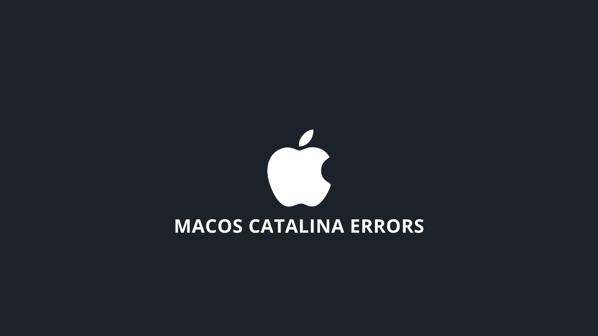 macOS CATALINA ERRORS