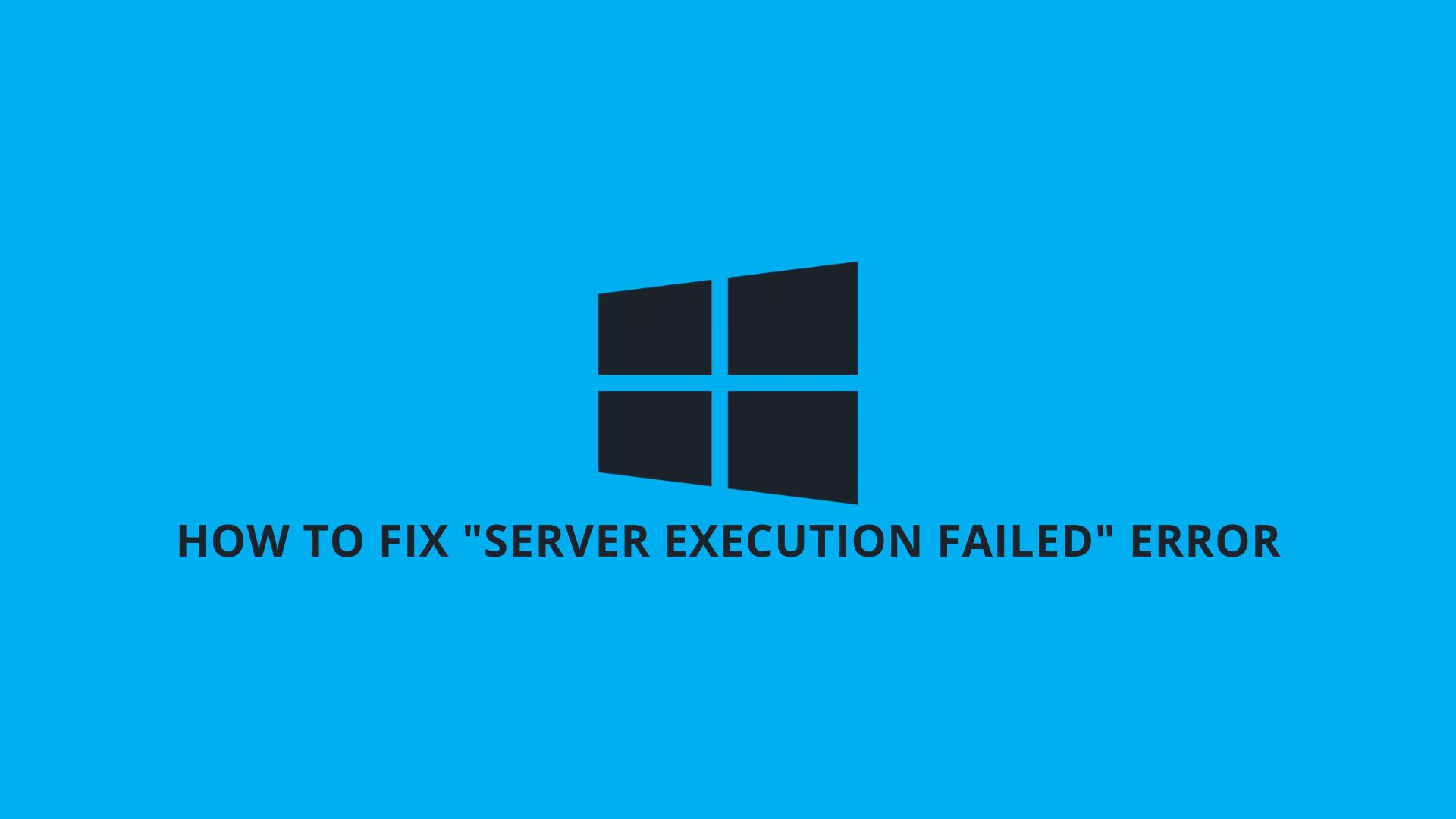 How to Fix Server Execution Failed Error