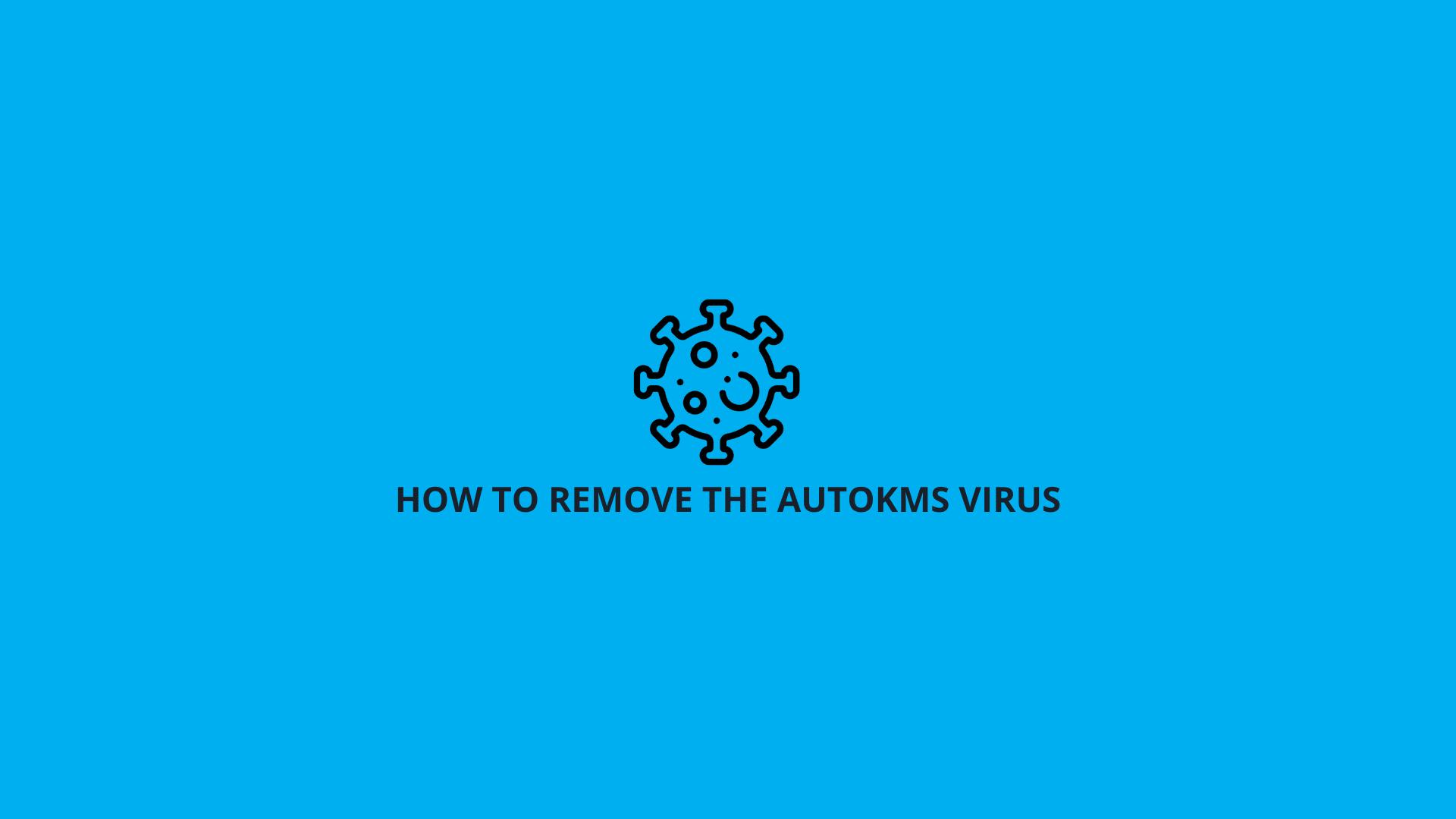 Remove the AutoKMS Virus