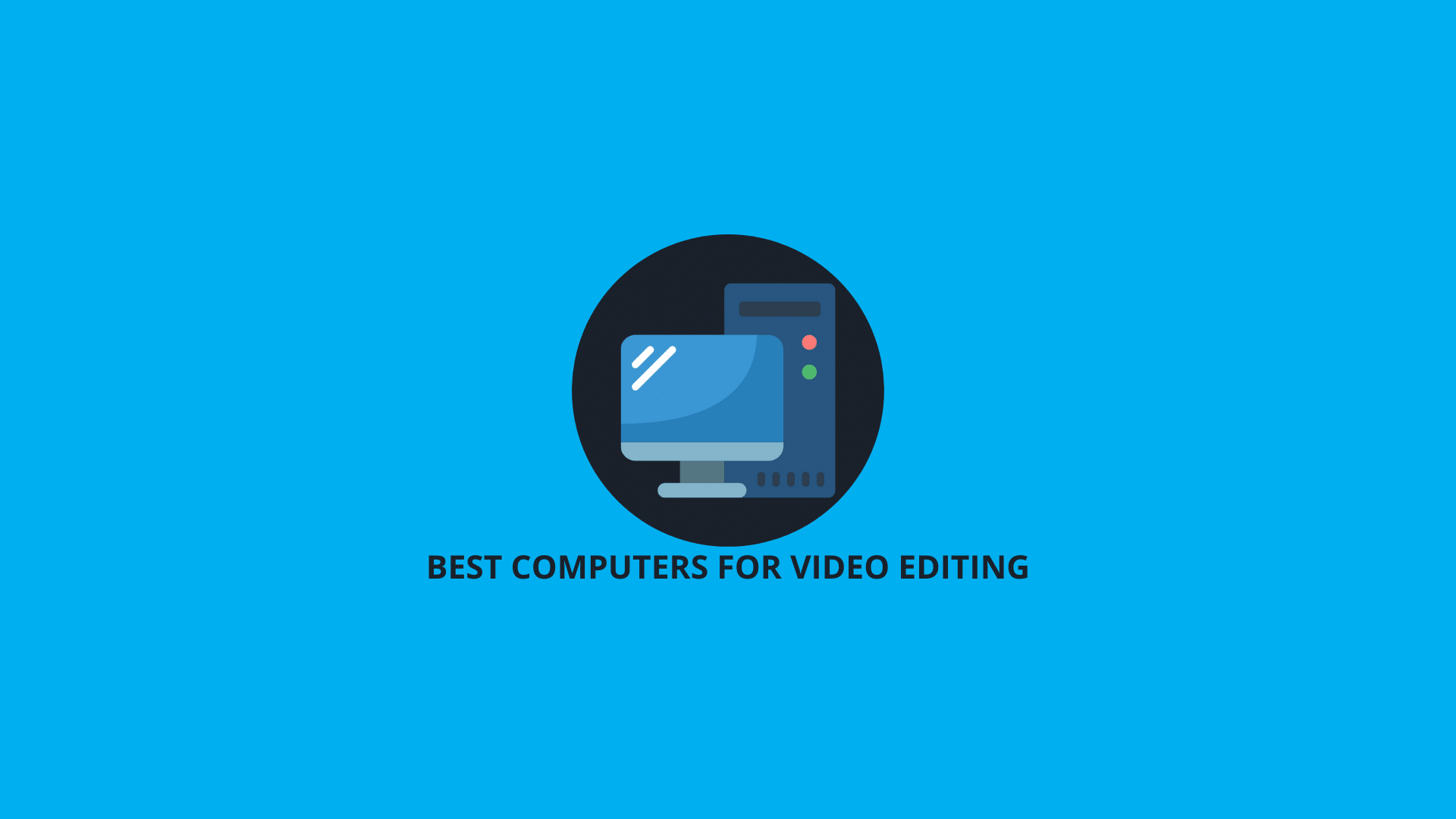Best Computers for Video Editing